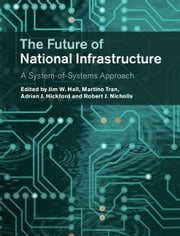 The Future of National Infrastructure - A System-of-Systems Approach ebook by Jim W. Hall,Martino Tran,Adrian J. Hickford,Robert J. Nicholls