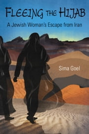 Fleeing The Hijab, A Jewish Woman's Escape From Iran ebook by Sima Goel