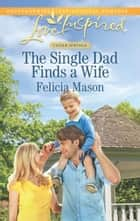 The Single Dad Finds a Wife (Mills & Boon Love Inspired) (Cedar Springs, Book 2) ebook by Felicia Mason