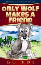 Only Wolf Makes a Friend ebook by GG Koe