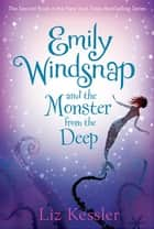 Emily Windsnap and the Monster from the Deep ebook by Liz Kessler, Sarah Gibb