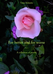 For better and for worse - A collection of poems ebook by Timo Schmitz
