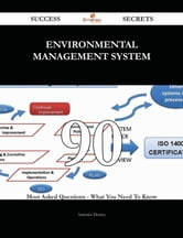 Environmental Management System 90 Success Secrets - 90 Most Asked Questions On Environmental Management System - What You Need To Know ebook by Antonio Dorsey