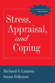 Stress, Appraisal, and Coping ebook by Richard S. Lazarus, PhD,Susan Folkman, PhD