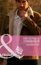 Her Outback Commander (Mills & Boon Cherish) ebook by Margaret Way