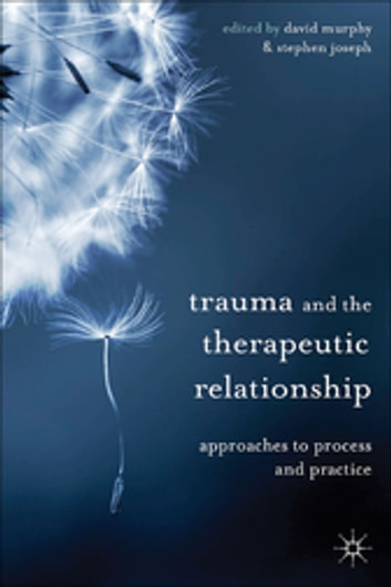 Trauma and the Therapeutic Relationship - Approaches to Process and Practice ebook by