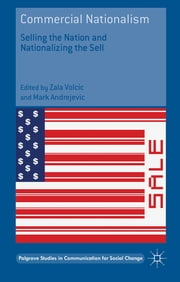 Commercial Nationalism - Selling the Nation and Nationalizing the Sell ebook by Dr Zala Volcic,Mark Andrejevic