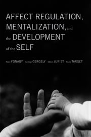 Affect Regulation, Mentalization, and the Development of the Self ebook by Gyorgy Gergely,Elliot Jurist,Mary Target,Peter Fonagy