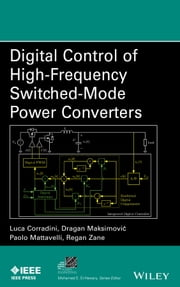 Digital Control of High-Frequency Switched-Mode Power Converters ebook by Luca Corradini,Dragan Maksimović,Paolo Mattavelli,Regan Zane