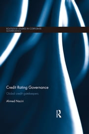 Credit Rating Governance - Global Credit Gatekeepers ebook by Ahmed Naciri