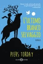 L'ultimo branco selvaggio ebook by Piers Torday