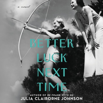 Better Luck Next Time - A Novel Áudiolivro by Julia Claiborne Johnson