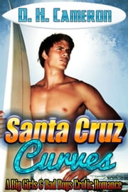 Santa Cruz Curves - (A Big Girls & Bad Boys Erotic Romance) ebook by D. H. Cameron