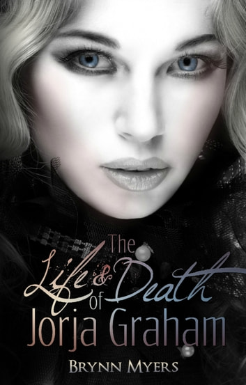 The Life & Death of Jorja Graham ebook by Brynn Myers