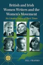 British and Irish Women Writers and the Women's Movement - Six Literary Voices of Their Times ebook by Jill Franks