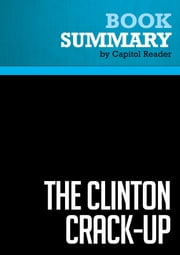 Summary of The Clinton Crack-Up: The Boy President's Life After the White House - R. Emmett Tyrrell Jr. ebook by Capitol Reader
