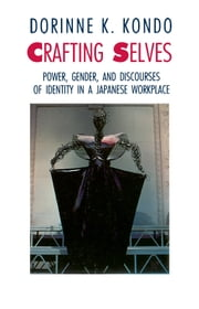Crafting Selves - Power, Gender, and Discourses of Identity in a Japanese Workplace ebook by Dorinne K. Kondo