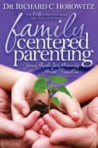 Family Centered Parenting ebook by Richard Horowitz
