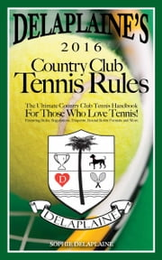 DELAPLAINE'S 2016 Country Club Tennis Rules ebook by Sophie Delaplaine