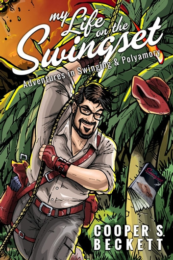 My Life on the Swingset: Adventures in Swinging & Polyamory ebook by Cooper S. Beckett