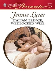 Italian Prince, Wedlocked Wife - A Contemporary Royal Romance ebook by Jennie Lucas
