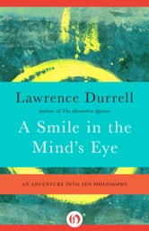 A Smile in the Mind's Eye - An Adventure into Zen Philosophy ebook by Lawrence Durrell