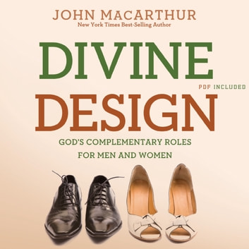 Divine Design - God's Complementary Roles for Men and Women audiobook by John MacArthur