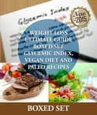 Weight Loss Guide using Glycemic Index Diet, Vegan Diet and Paleo Recipes - Weight Loss Motivation with Recipes, Tips and Tricks ebook by Speedy Publishing
