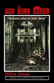 "The Tree House - ""Darkness comes in many forms"" ebook by Melissa Johnson"