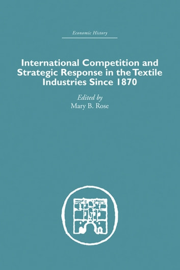 how industries compete in the textile The development of the manufacturing sector is an integral policy direction to the achievement of a vibrant and competitive industrial sector thereby.