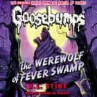 Classic Goosebumps #11: The Werewolf of Fever Swamp audiobook by R.L. Stine
