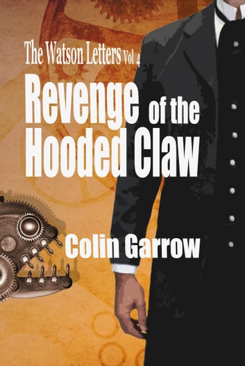 The Watson Letters Volume 4: Revenge of the Hooded Claw ebook by Colin Garrow