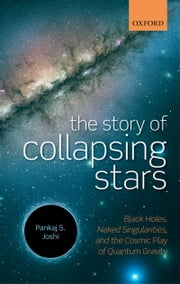 The Story of Collapsing Stars: Black Holes, Naked Singularities, and the Cosmic Play of Quantum Gravity ebook by Pankaj S. Joshi