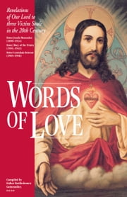 Words of Love - Revelations of Our Lord to Three Victim Souls in the 20th Century ebook by Bartholomew Father Gottemoller, O.C.S.O.