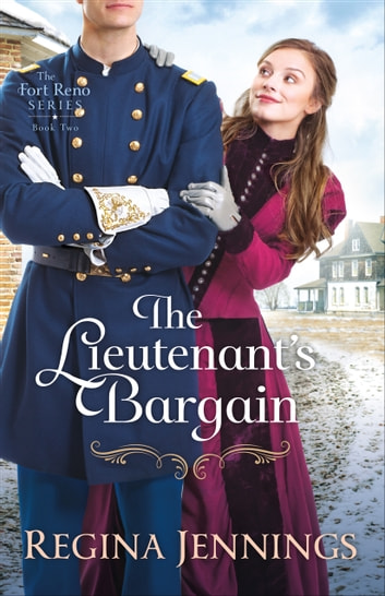 The Lieutenant's Bargain (The Fort Reno Series Book #2) ebook by Regina Jennings