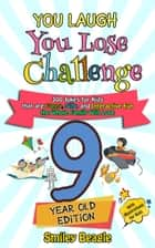 You Laugh You Lose Challenge - 9-Year-Old Edition: 300 Jokes for Kids that are Funny, Silly, and Interactive Fun the Whole Family Will Love - With Illustrations for Kids - You Laugh You Lose, #4 ebook by Smiley Beagle