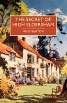 The Secret of High Eldersham ebook by Miles Burton