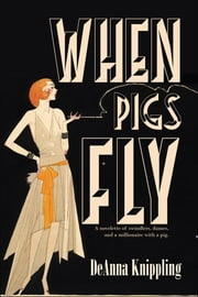 When Pigs Fly ebook by DeAnna Knippling