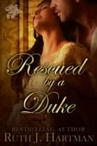 Rescued by a Duke ebook by Ruth J. Hartman