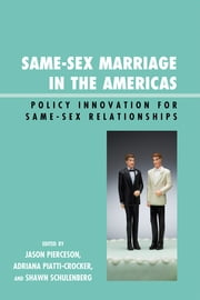 Same-Sex Marriage in the Americas - Policy Innovation for Same-Sex Relationships ebook by Jason Pierceson,Adriana Piatti-Crocker,Shawn Schulenberg,Ahmed Khanani,Genaro Lozano,Nancy Nicol,David Rayside,Jean C. Robinson,Laura Saldivia,Miriam Smith