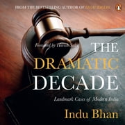 The Dramatic Decade - Landmark Cases Of Modern India audiobook by Indu Bhan