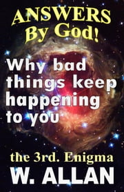 Answers By God! Why Bad Things Keep Happening To You ebook by William Allan