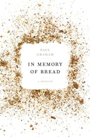 In Memory of Bread - A Memoir ebook by Paul Graham