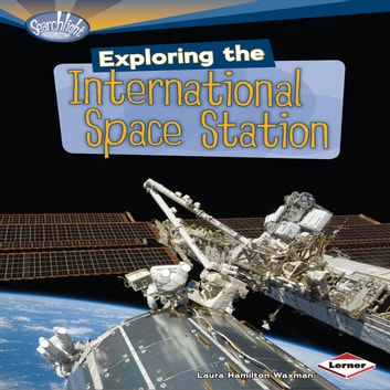 Exploring the International Space Station audiobook by Laura Hamilton Waxman