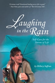 Laughing in the Rain - Self-Care for the Storms of Life ebook by Hillary Saffran