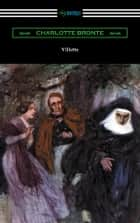 Villette (with an Introduction by Mary Augusta Ward) ebook by Charlotte Bronte
