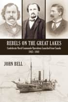 Rebels on the Great Lakes ebook by John Bell