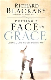 Putting a Face on Grace - Living a Life Worth Passing On ebook by Richard Blackaby