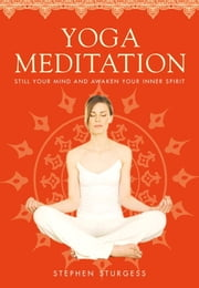 Yoga Meditation - The Supreme Guide to Self-Realization ebook by Stephen Sturgess