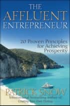 The Affluent Entrepreneur ebook by Patrick Snow